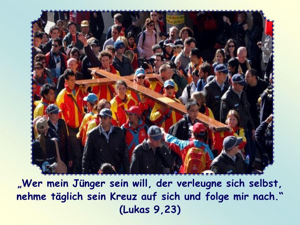 Wer mein Jünger sein will, der verleugne sich selbst, nehme täglich sein Kreuz auf sich und folge mir nach.