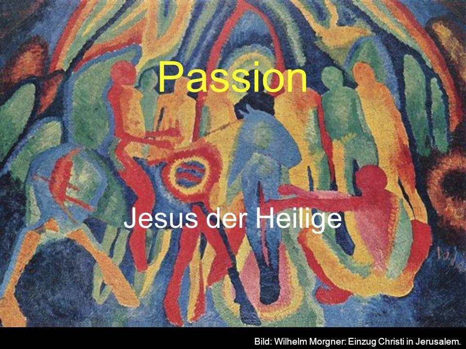 Jesus der Heilige 4.Jesus der Heilige bringt das Heil Bild: Wilhelm Morgner: Einzug Christi in Jerusalem.