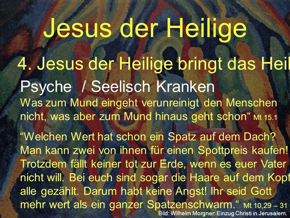 Jesus der Heilige 4.Jesus der Heilige bringt das Heil Bild: Wilhelm Morgner: Einzug Christi in Jerusalem. Psyche / Seelisch Kranken Was zum Mund einge