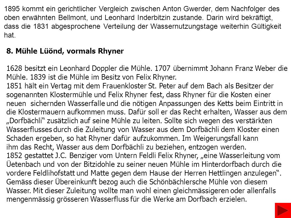 8. Mühle Lüönd, vormals Rhyner 1628 besitzt ein Leonhard Doppler die Mühle. 1707 übernimmt Johann Franz Weber die Mühle. 1839 ist die Mühle im Besitz