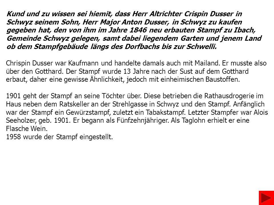 Kund und zu wissen sei hiemit, dass Herr Altrichter Crispin Dusser in Schwyz seinem Sohn, Herr Major Anton Dusser, in Schwyz zu kaufen gegeben hat, de