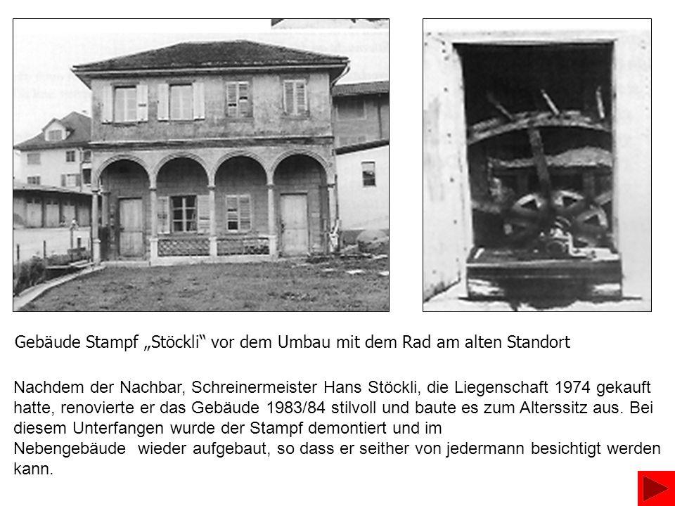 Gebäude Stampf Stöckli vor dem Umbau mit dem Rad am alten Standort Nachdem der Nachbar, Schreinermeister Hans Stöckli, die Liegenschaft 1974 gekauft h