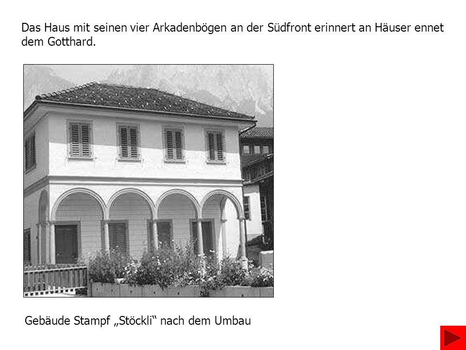 Das Haus mit seinen vier Arkadenbögen an der Südfront erinnert an Häuser ennet dem Gotthard. Gebäude Stampf Stöckli nach dem Umbau