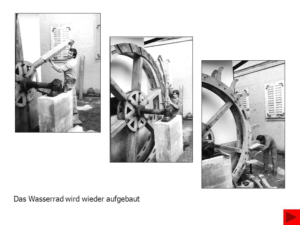 Das Wasserrad wird wieder aufgebaut