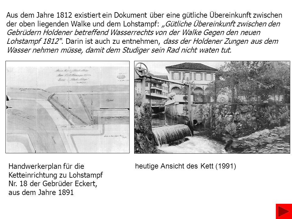 Aus dem Jahre 1812 existiert ein Dokument über eine gütliche Übereinkunft zwischen der oben liegenden Walke und dem Lohstampf: Gütliche Übereinkunft z