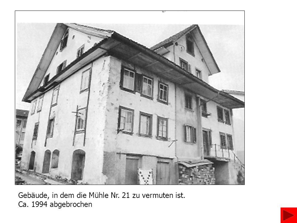 Gebäude, in dem die Mühle Nr. 21 zu vermuten ist. Ca. 1994 abgebrochen