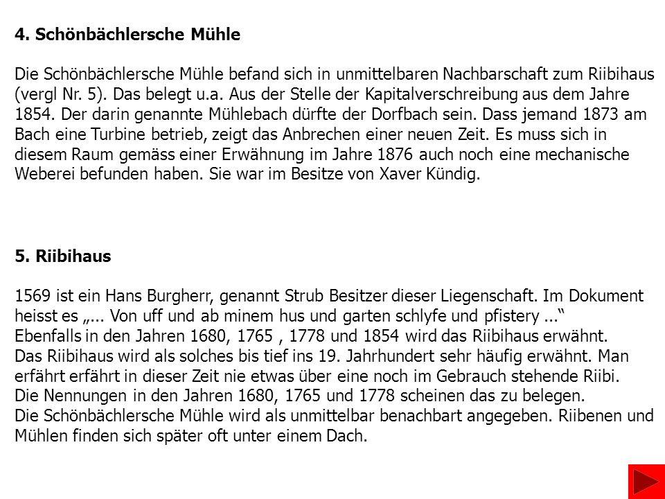 4. Schönbächlersche Mühle Die Schönbächlersche Mühle befand sich in unmittelbaren Nachbarschaft zum Riibihaus (vergl Nr. 5). Das belegt u.a. Aus der S