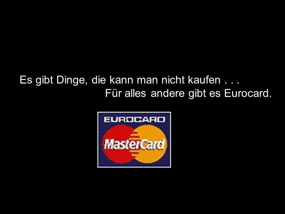 Es gibt Dinge, die kann man nicht kaufen... Für alles andere gibt es Eurocard.
