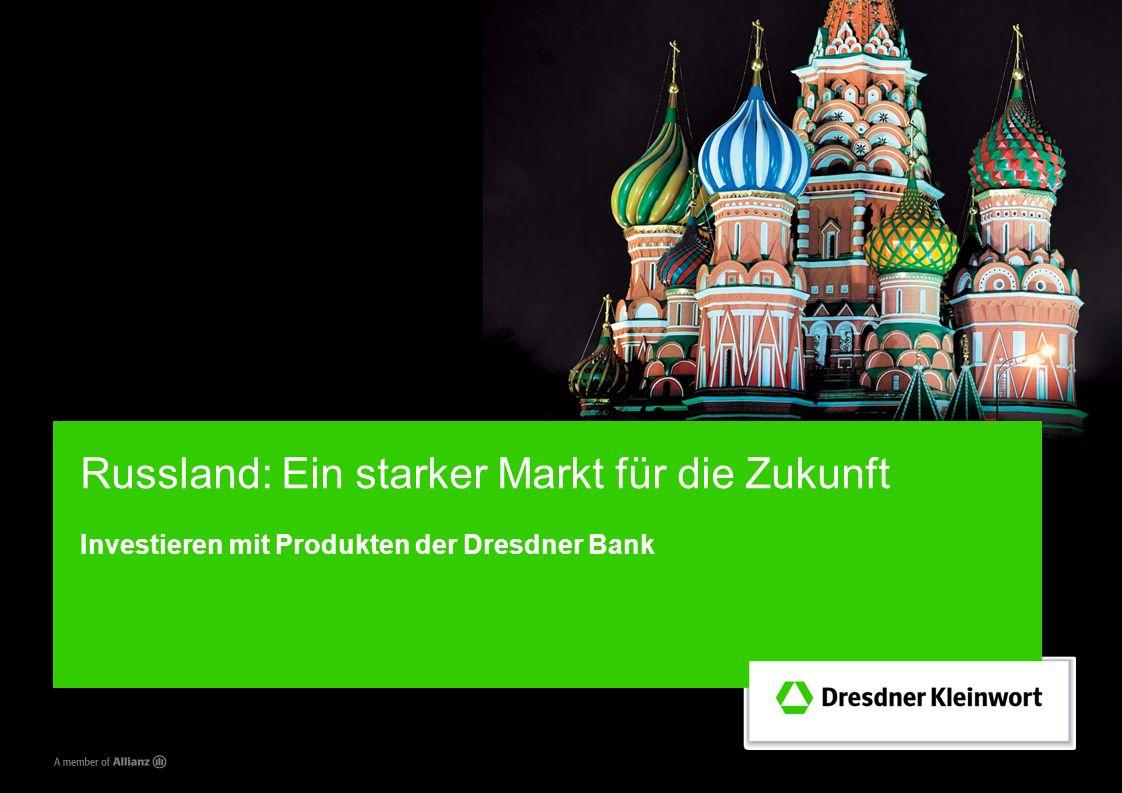 Russland: Ein starker Markt für die Zukunft Investieren mit Produkten der Dresdner Bank Persönlich / Vertraulich