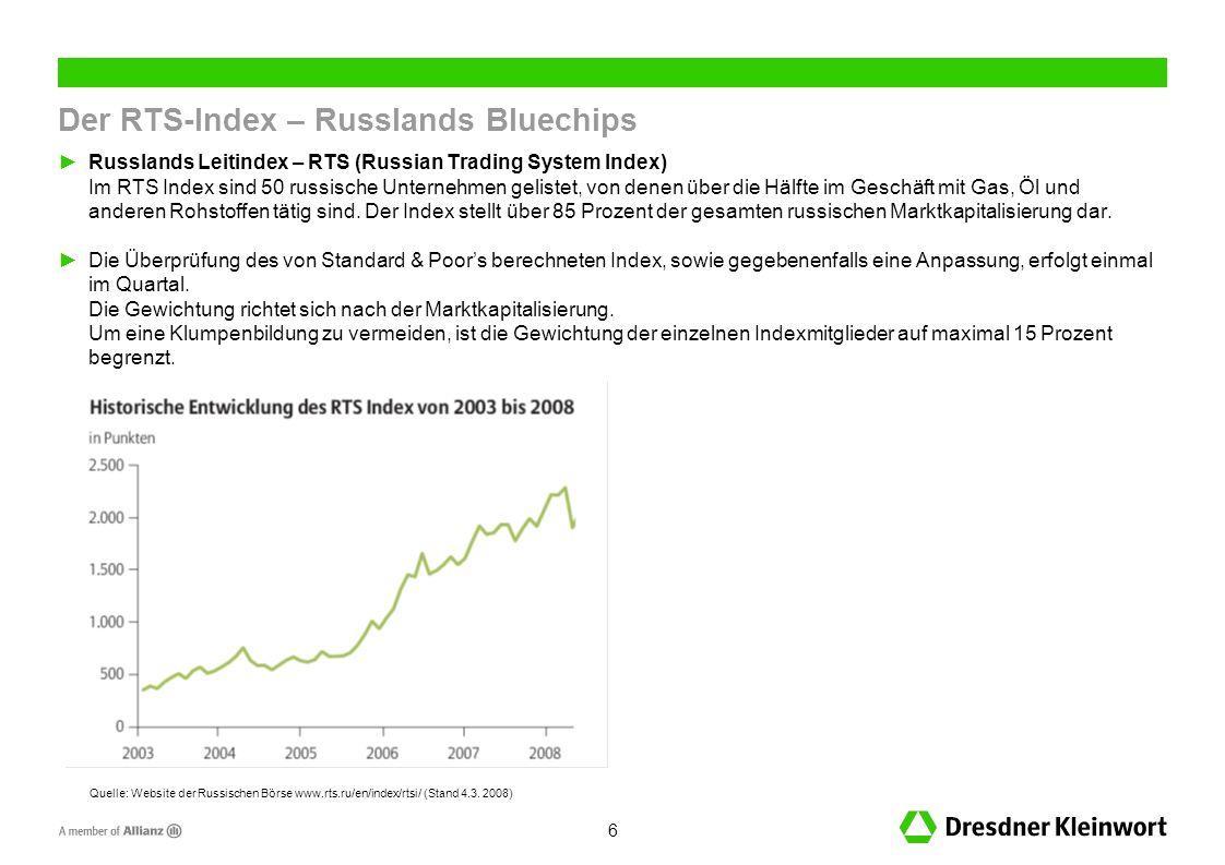 6 Der RTS-Index – Russlands Bluechips Russlands Leitindex – RTS (Russian Trading System Index) Im RTS Index sind 50 russische Unternehmen gelistet, von denen über die Hälfte im Geschäft mit Gas, Öl und anderen Rohstoffen tätig sind.