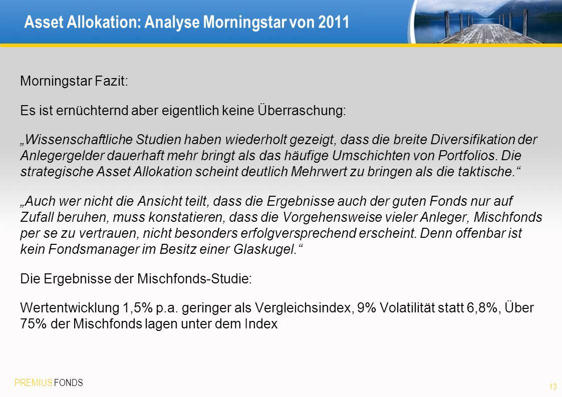 PREMIUS FONDS Asset Allokation: Analyse Morningstar von 2011 Morningstar Fazit: Es ist ernüchternd aber eigentlich keine Überraschung: Wissenschaftlic