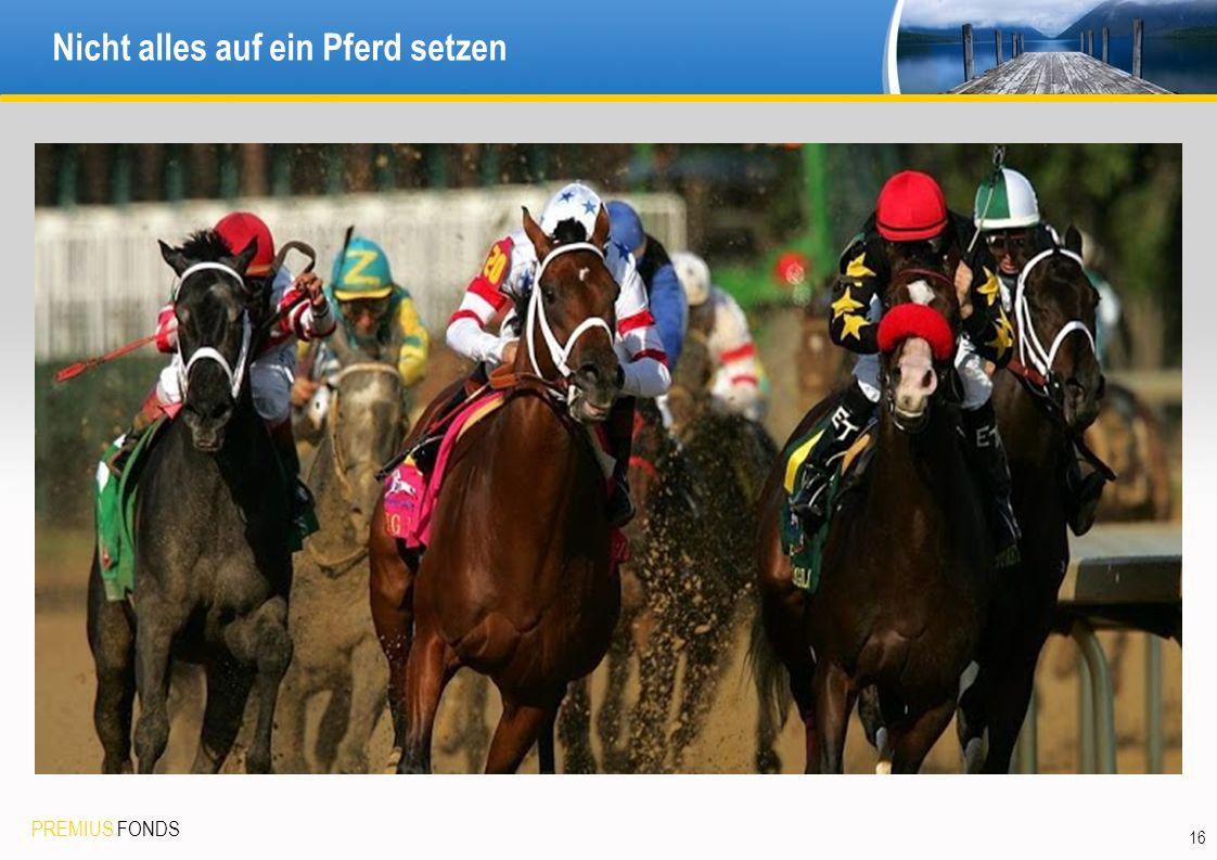 PREMIUS FONDS Nicht alles auf ein Pferd setzen 16