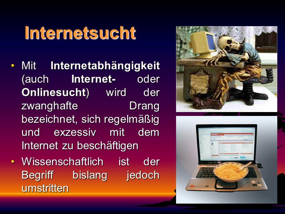 Internetsucht Mit Internetabhängigkeit (auch Internet- oder Onlinesucht) wird der zwanghafte Drang bezeichnet, sich regelmäßig und exzessiv mit dem In