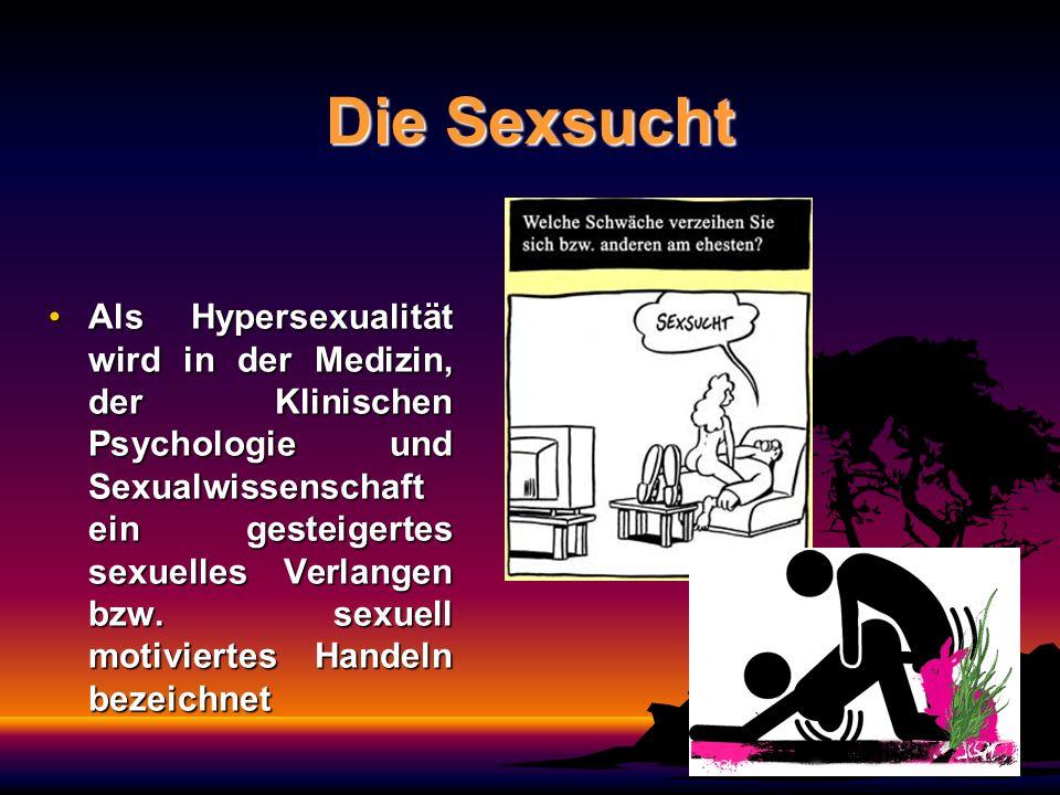 Die Sexsucht Als Hypersexualität wird in der Medizin, der Klinischen Psychologie und Sexualwissenschaft ein gesteigertes sexuelles Verlangen bzw. sexu