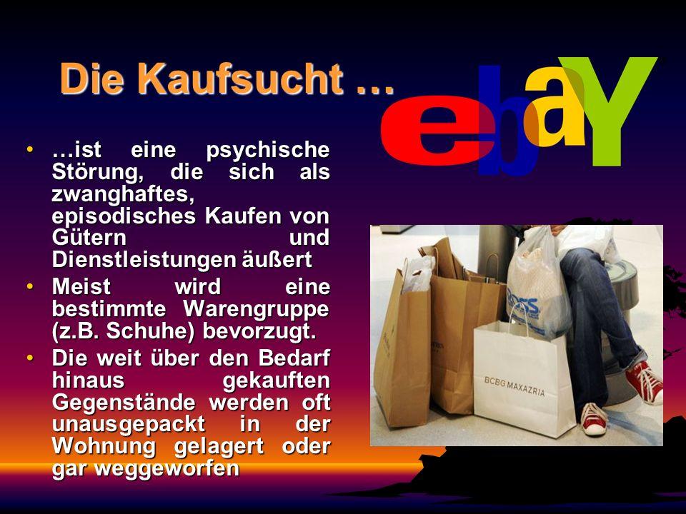 Die Kaufsucht … …ist eine psychische Störung, die sich als zwanghaftes, episodisches Kaufen von Gütern und Dienstleistungen äußert…ist eine psychische