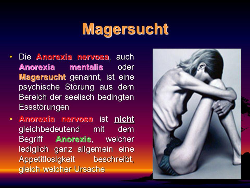 Magersucht Die Anorexia nervosa, auch Anorexia mentalis oder Magersucht genannt, ist eine psychische Störung aus dem Bereich der seelisch bedingten Es