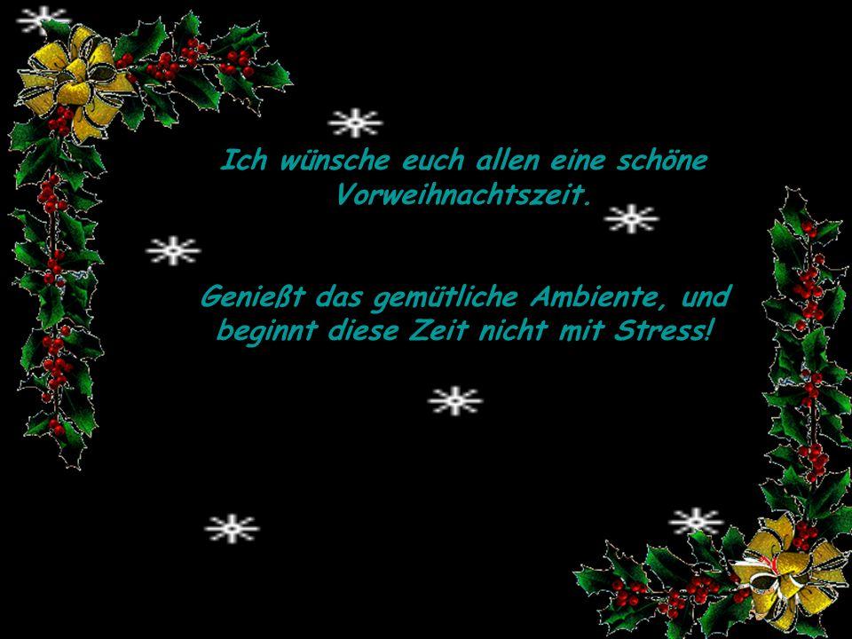 Ich wünsche euch allen eine schöne Vorweihnachtszeit.