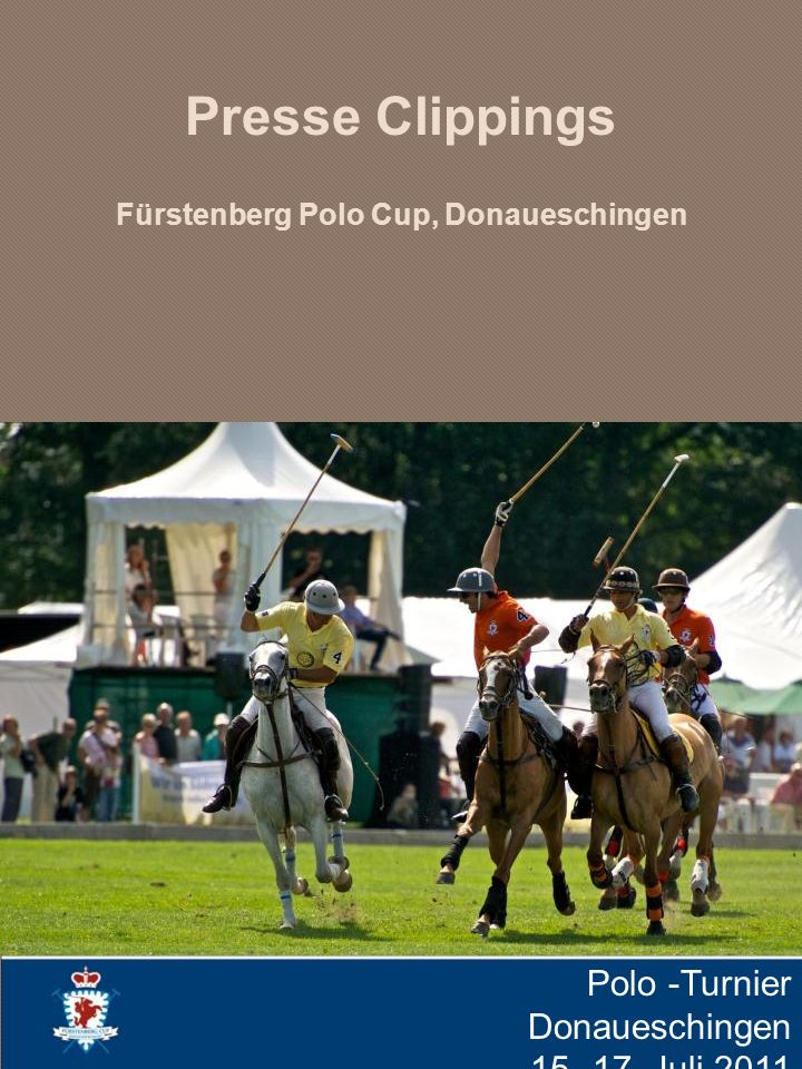 Presse Clippings Fürstenberg Polo Cup, Donaueschingen Polo -Turnier Donaueschingen 15.-17. Juli 2011