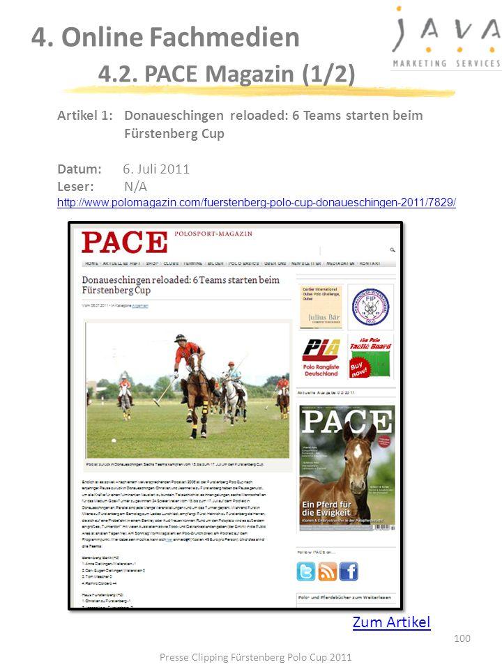 100 4. Online Fachmedien 4.2. PACE Magazin (1/2) Artikel 1: Donaueschingen reloaded: 6 Teams starten beim Fürstenberg Cup Datum:6. Juli 2011 Leser:N/A