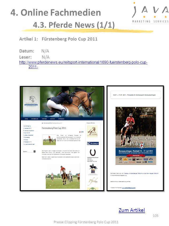 105 4. Online Fachmedien 4.3. Pferde News (1/1) Artikel 1: Fürstenberg Polo Cup 2011 Datum:N/A Leser:N/A http://www.pferdenews.eu/reitsport-internatio