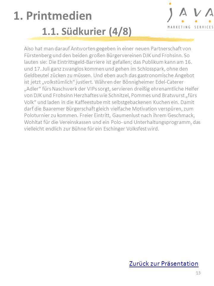 13 1. Printmedien 1.1. Südkurier (4/8) Also hat man darauf Antworten gegeben in einer neuen Partnerschaft von Fürstenberg und den beiden großen Bürger