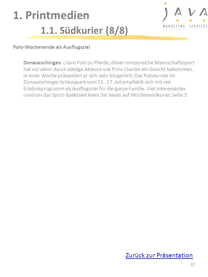 22 1. Printmedien 1.1. Südkurier (8/8) Polo-Wochenende als Ausflugsziel Donaueschingen ( dan) Polo zu Pferde, dieser temporeiche Mannschaftssport hat