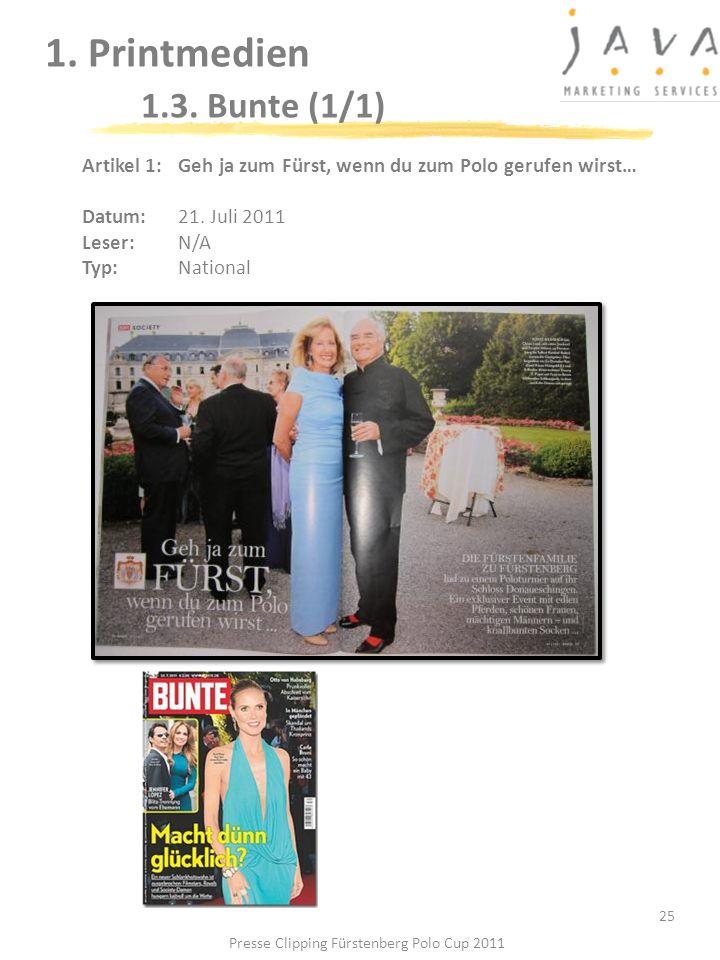 1. Printmedien 1.3. Bunte (1/1) 25 Artikel 1: Geh ja zum Fürst, wenn du zum Polo gerufen wirst… Datum: 21. Juli 2011 Leser: N/A Typ:National Presse Cl