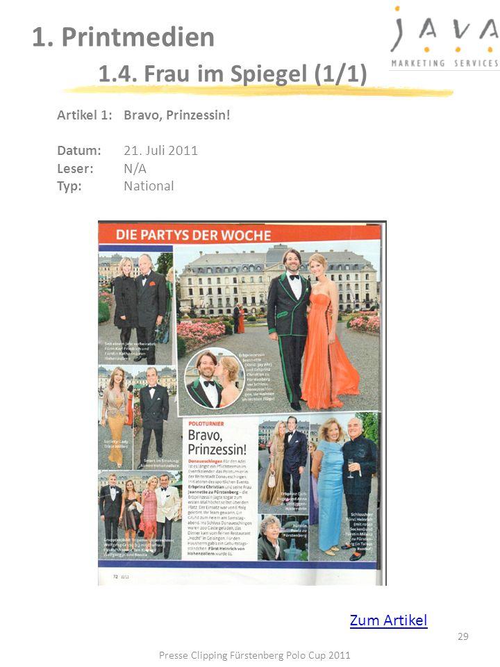 1. Printmedien 1.4. Frau im Spiegel (1/1) 29 Artikel 1: Bravo, Prinzessin! Datum: 21. Juli 2011 Leser: N/A Typ:National Presse Clipping Fürstenberg Po