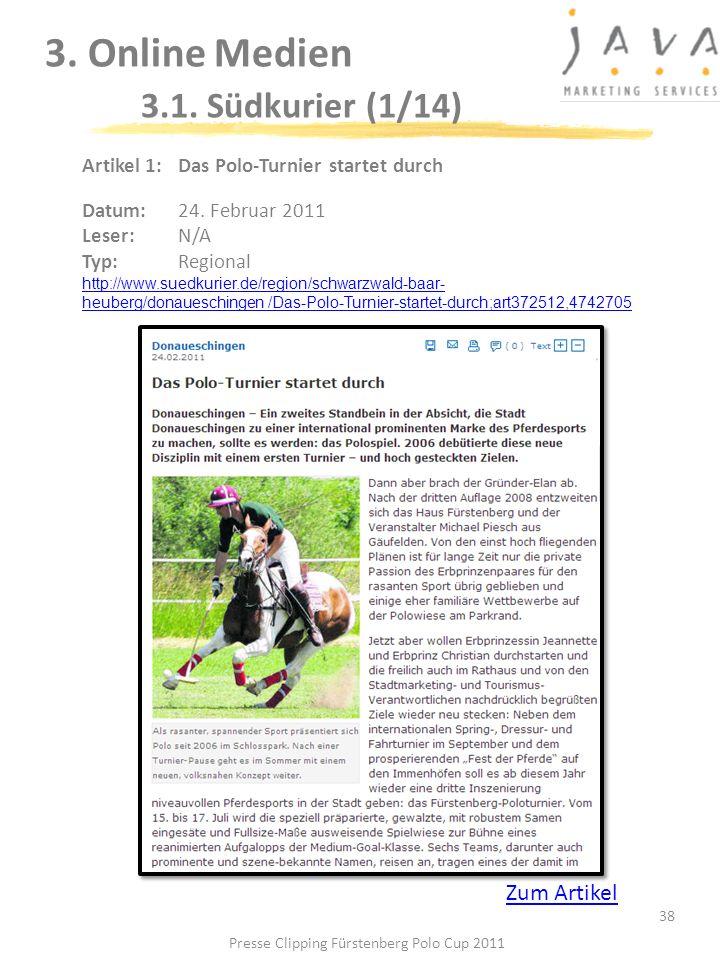 3. Online Medien 3.1. Südkurier (1/14) 38 Artikel 1: Das Polo-Turnier startet durch Datum: 24. Februar 2011 Leser: N/A Typ:Regional http://www.suedkur