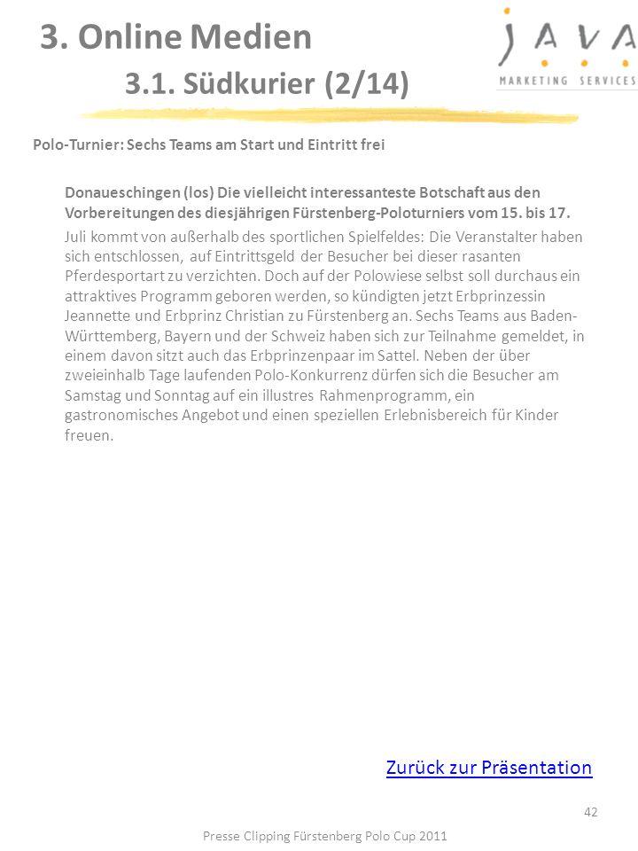 3. Online Medien 3.1. Südkurier (2/14) 42 Polo-Turnier: Sechs Teams am Start und Eintritt frei Donaueschingen (los) Die vielleicht interessanteste Bot