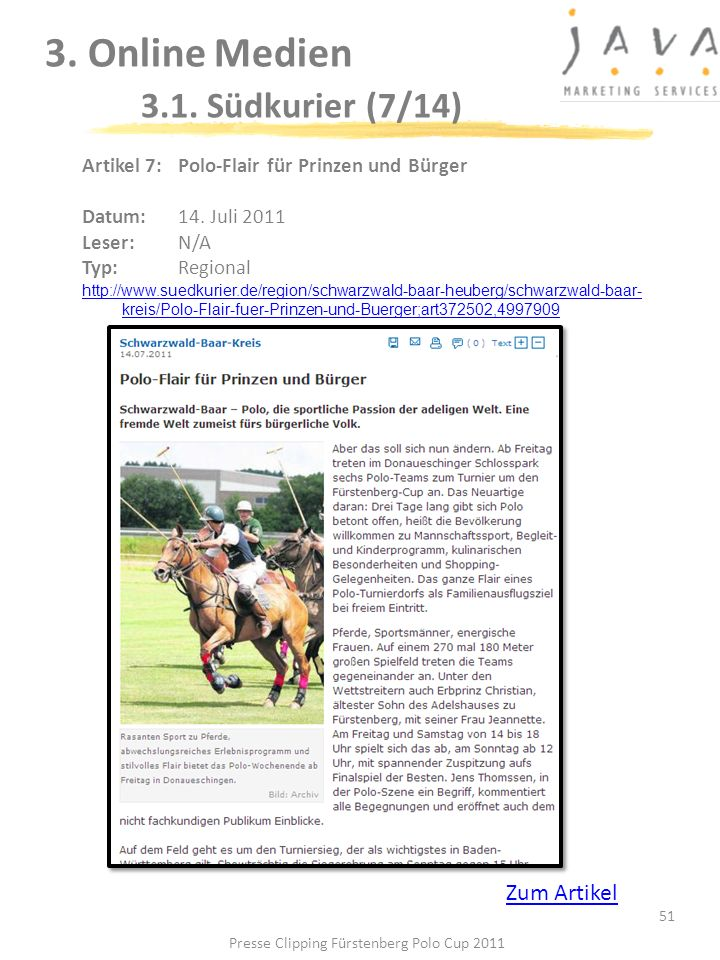 3. Online Medien 3.1. Südkurier (7/14) 51 Artikel 7: Polo-Flair für Prinzen und Bürger Datum: 14. Juli 2011 Leser: N/A Typ:Regional http://www.suedkur