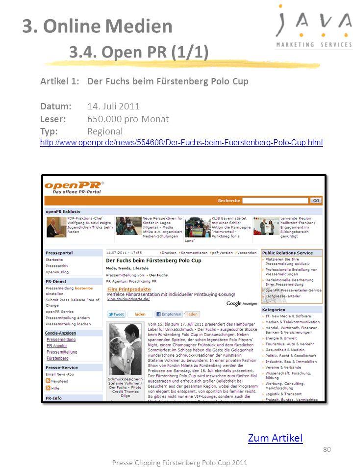 3. Online Medien 3.4. Open PR (1/1) 80 Artikel 1: Der Fuchs beim Fürstenberg Polo Cup Datum: 14. Juli 2011 Leser: 650.000 pro Monat Typ:Regional http: