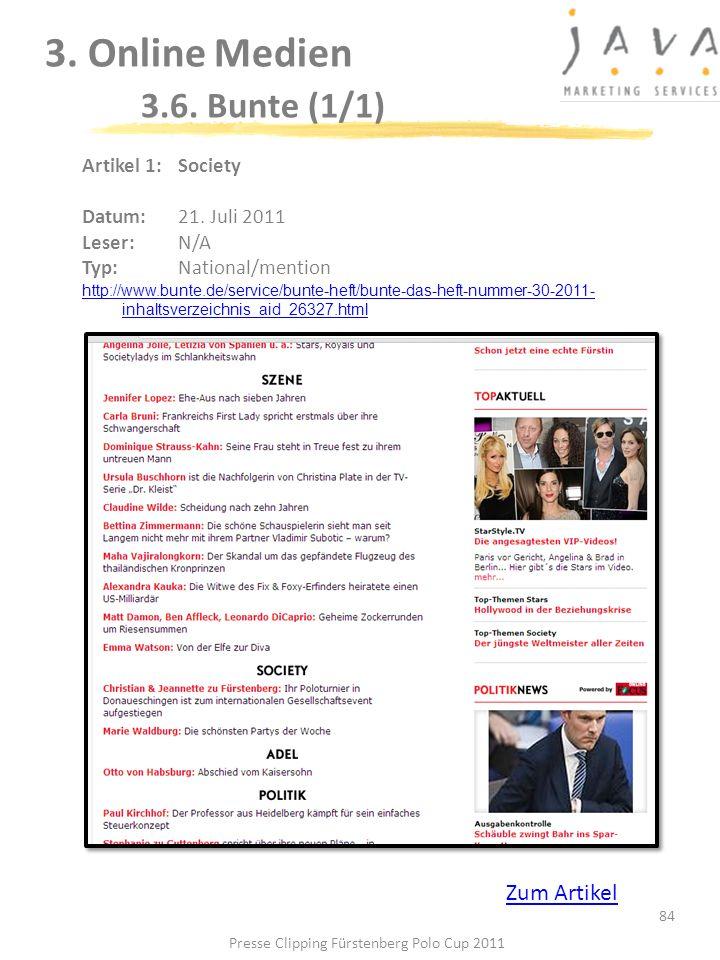 3. Online Medien 3.6. Bunte (1/1) 84 Artikel 1: Society Datum:21. Juli 2011 Leser: N/A Typ:National/mention http://www.bunte.de/service/bunte-heft/bun
