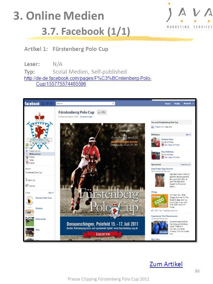 3. Online Medien 3.7. Facebook (1/1) 86 Artikel 1: Fürstenberg Polo Cup Leser: N/A Typ:Sozial Medien, Self-published http://de-de.facebook.com/pages/F