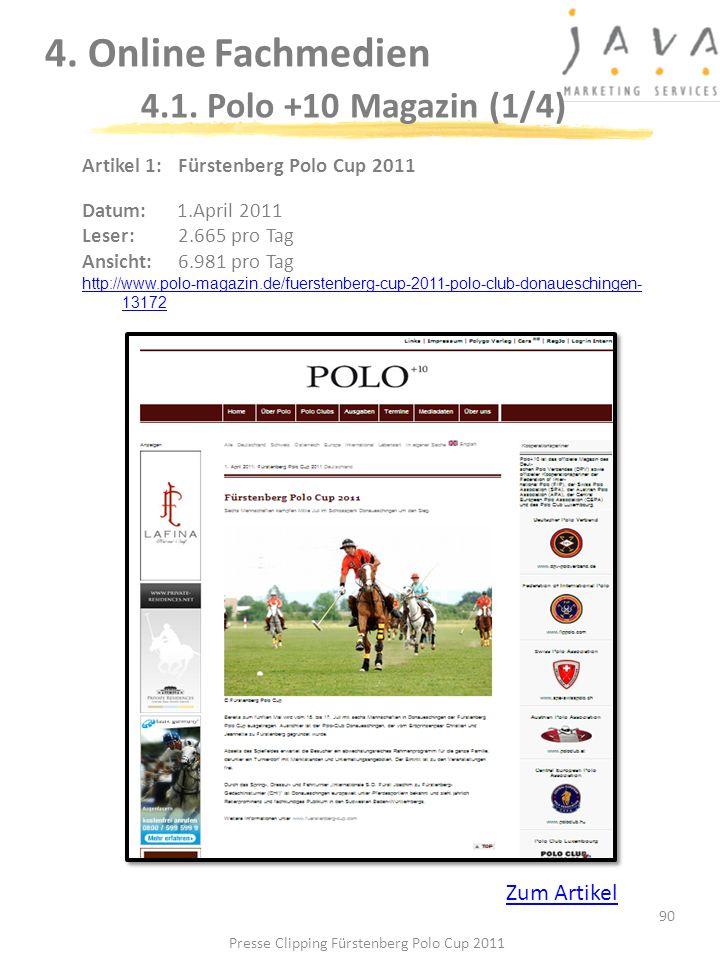 90 4. Online Fachmedien 4.1. Polo +10 Magazin (1/4) Artikel 1: Fürstenberg Polo Cup 2011 Datum:1.April 2011 Leser:2.665 pro Tag Ansicht: 6.981 pro Tag