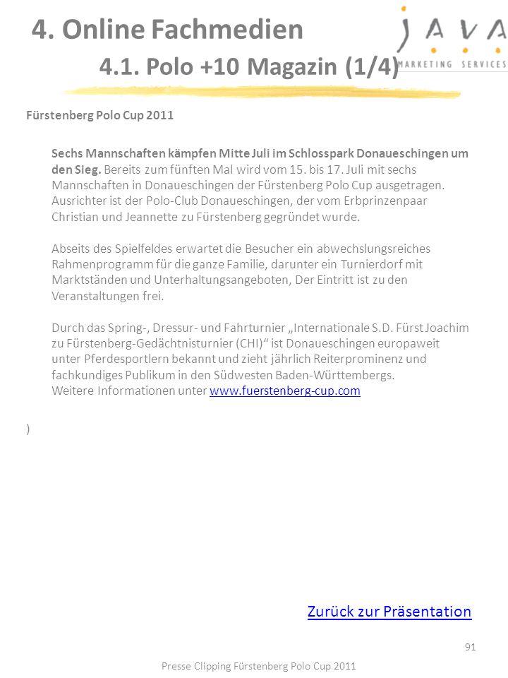 91 Fürstenberg Polo Cup 2011 Sechs Mannschaften kämpfen Mitte Juli im Schlosspark Donaueschingen um den Sieg. Bereits zum fünften Mal wird vom 15. bis