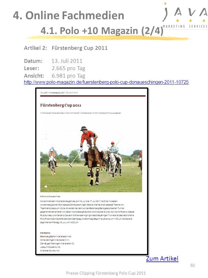 92 4. Online Fachmedien 4.1. Polo +10 Magazin (2/4) Artikel 2: Fürstenberg Cup 2011 Datum:13. Juli 2011 Leser:2.665 pro Tag Ansicht:6.981 pro Tag http