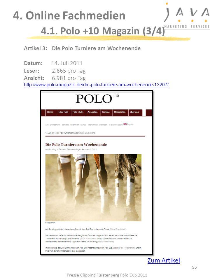 95 4. Online Fachmedien 4.1. Polo +10 Magazin (3/4) Artikel 3: Die Polo Turniere am Wochenende Datum: 14. Juli 2011 Leser:2.665 pro Tag Ansicht:6.981