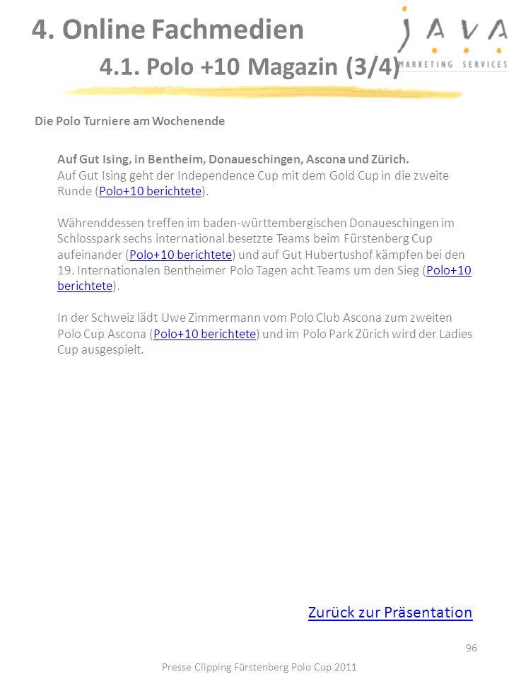96 Die Polo Turniere am Wochenende Auf Gut Ising, in Bentheim, Donaueschingen, Ascona und Zürich. Auf Gut Ising geht der Independence Cup mit dem Gold