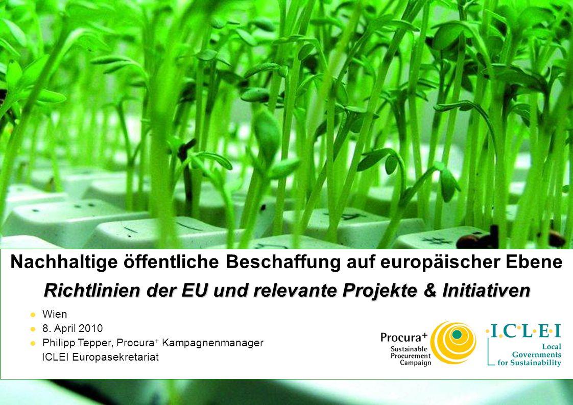 © ICLEI 2010 www.iclei.org Philipp Tepper, ICLEI Europasekretariat Procura + Kampagne Vernetzung – Die Procura + Kampagne unterstützt bekannt zu machen Procura + ist eine Initiative, die öffentliche Einrichtungen in Europa dabei unterstützt, nachhaltige Beschaffung umzusetzen und Ihre Erfolge bekannt zu machen.