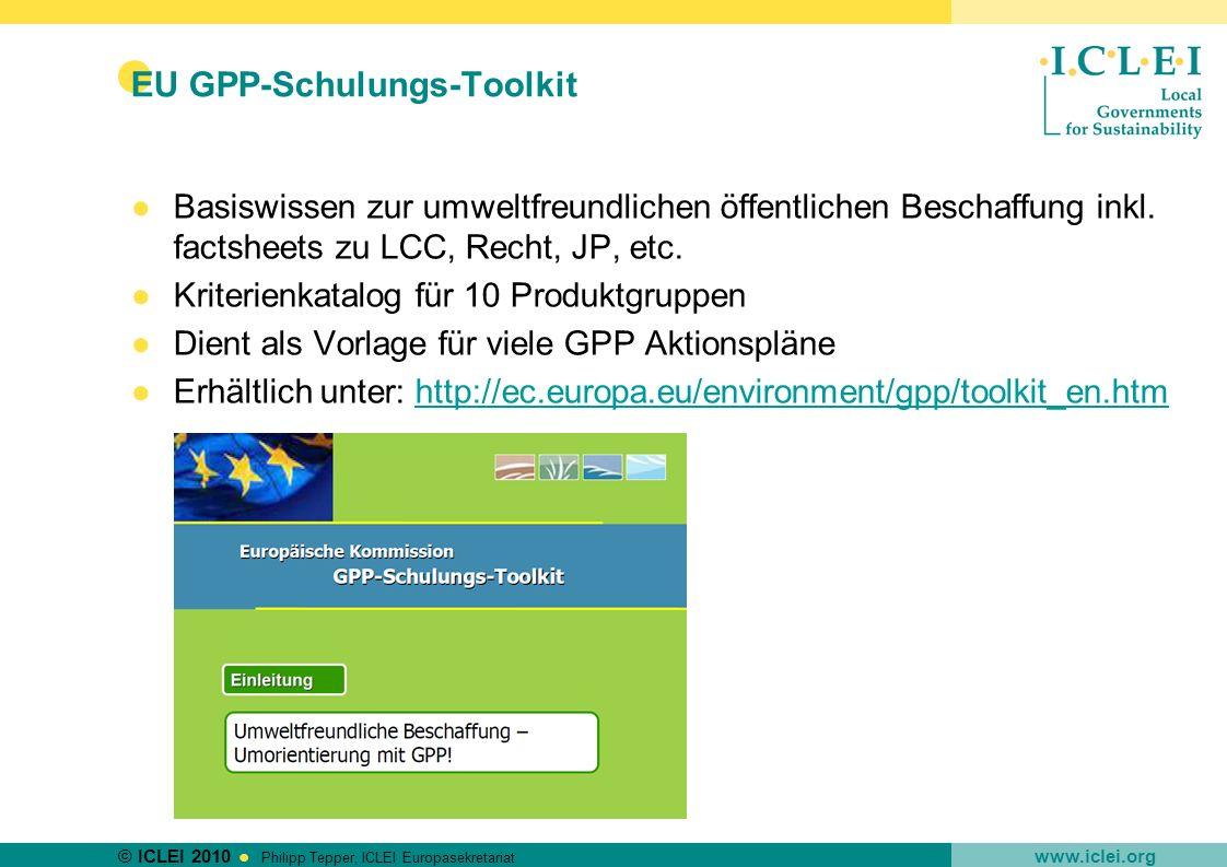 © ICLEI 2010 www.iclei.org Philipp Tepper, ICLEI Europasekretariat EU GPP-Schulungs-Toolkit Basiswissen zur umweltfreundlichen öffentlichen Beschaffun