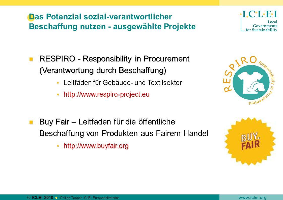 © ICLEI 2010 www.iclei.org Philipp Tepper, ICLEI Europasekretariat RESPIRO - Responsibility in Procurement (Verantwortung durch Beschaffung) RESPIRO -