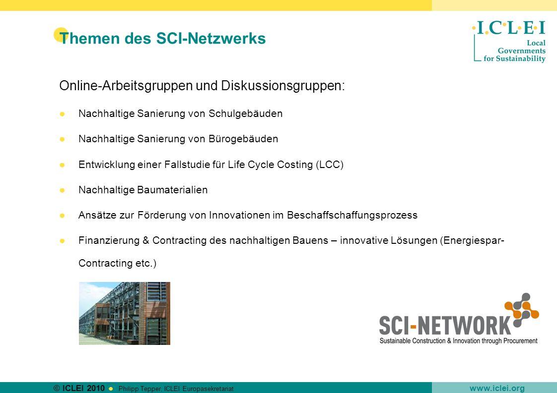 © ICLEI 2010 www.iclei.org Philipp Tepper, ICLEI Europasekretariat Themen des SCI-Netzwerks Online-Arbeitsgruppen und Diskussionsgruppen: Nachhaltige