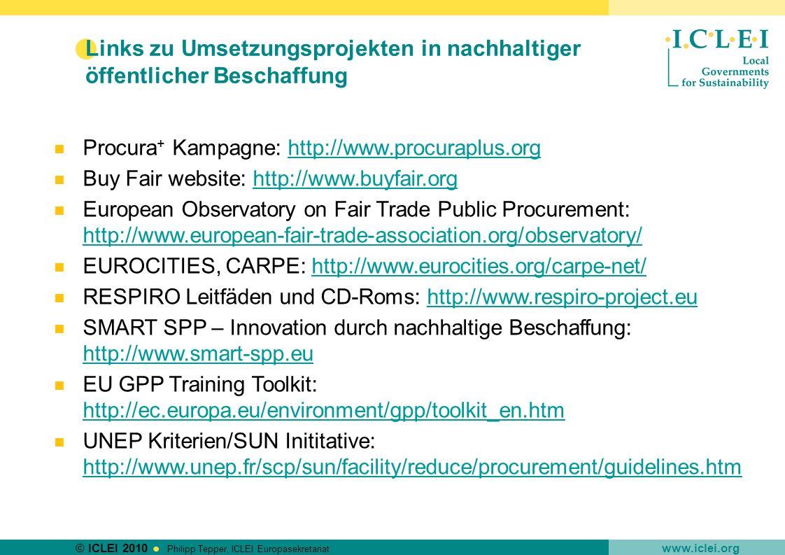 © ICLEI 2010 www.iclei.org Philipp Tepper, ICLEI Europasekretariat Links zu Umsetzungsprojekten in nachhaltiger öffentlicher Beschaffung Procura + Kam