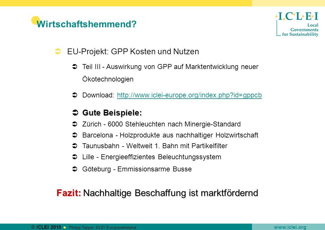 © ICLEI 2010 www.iclei.org Philipp Tepper, ICLEI Europasekretariat Wirtschaftshemmend? EU-Projekt: GPP Kosten und Nutzen Teil III - Auswirkung von GPP