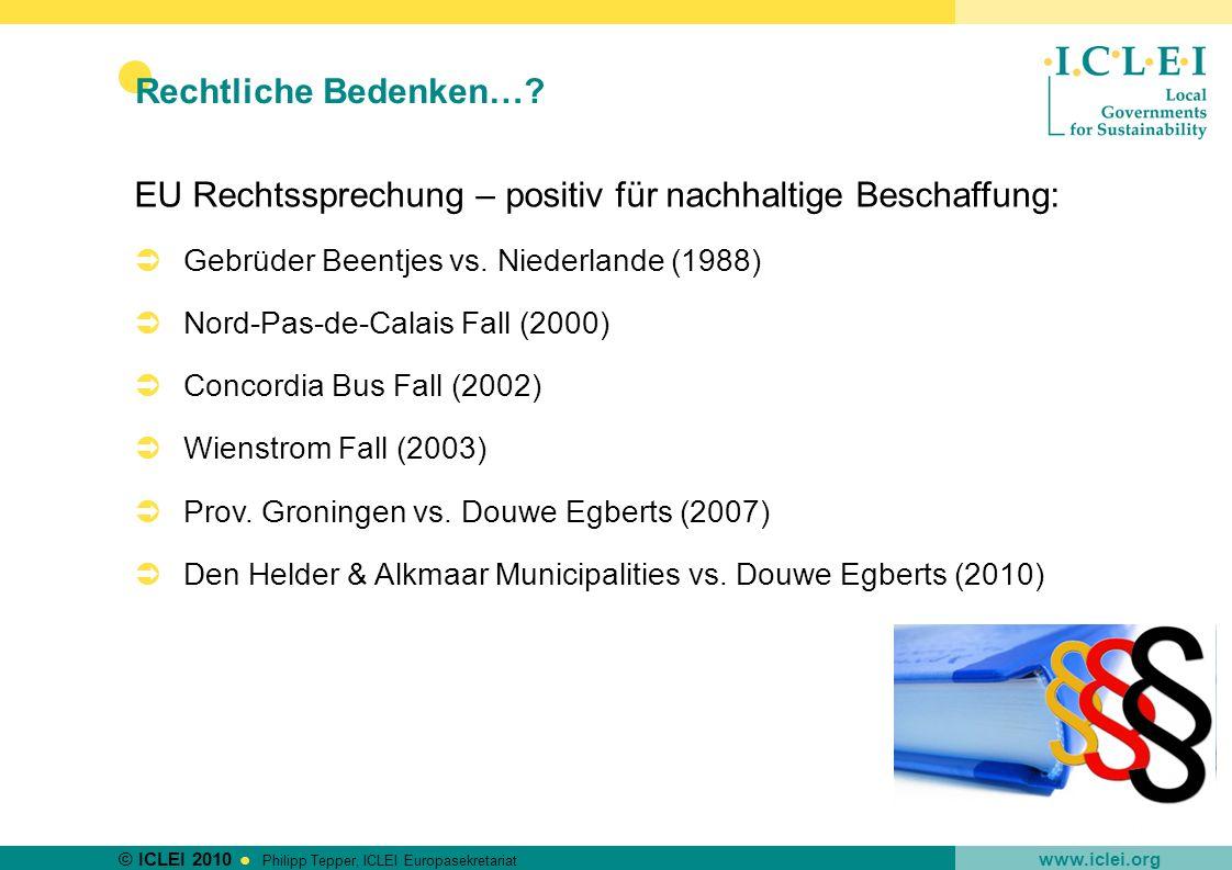 © ICLEI 2010 www.iclei.org Philipp Tepper, ICLEI Europasekretariat EU Rechtssprechung – positiv für nachhaltige Beschaffung: Gebrüder Beentjes vs. Nie