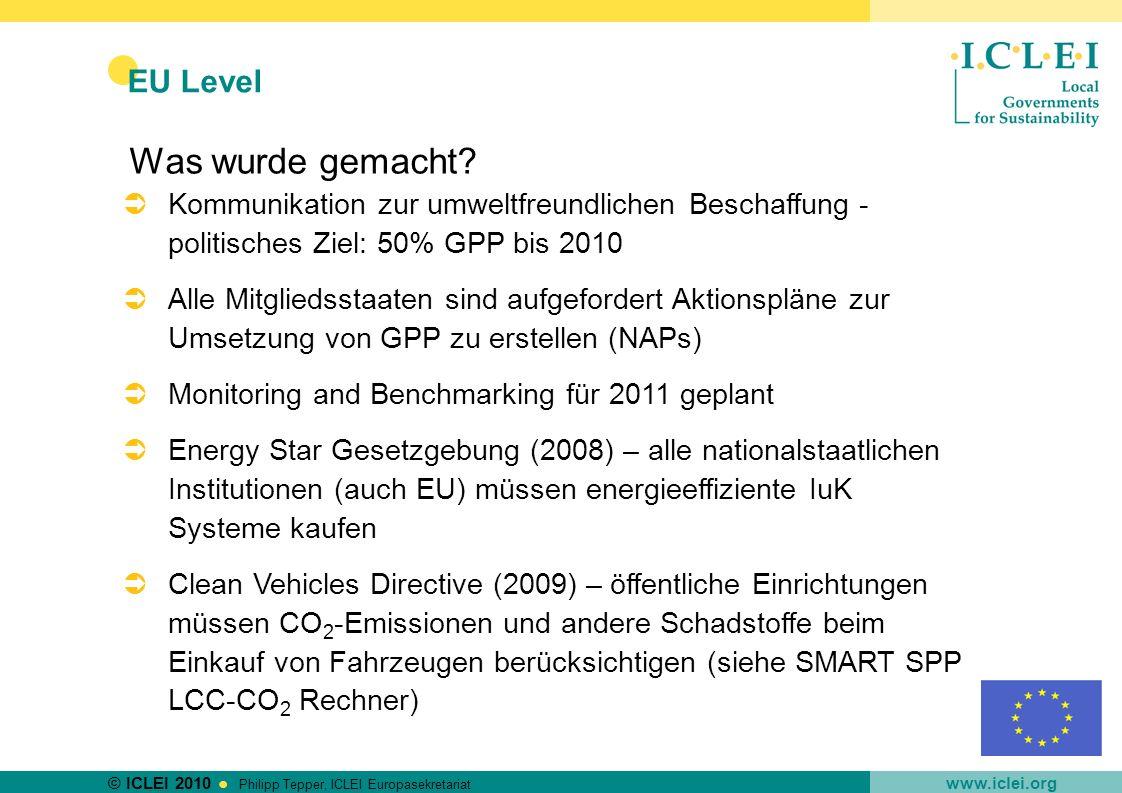 © ICLEI 2010 www.iclei.org Philipp Tepper, ICLEI Europasekretariat EU Level Was wurde gemacht? Kommunikation zur umweltfreundlichen Beschaffung - poli
