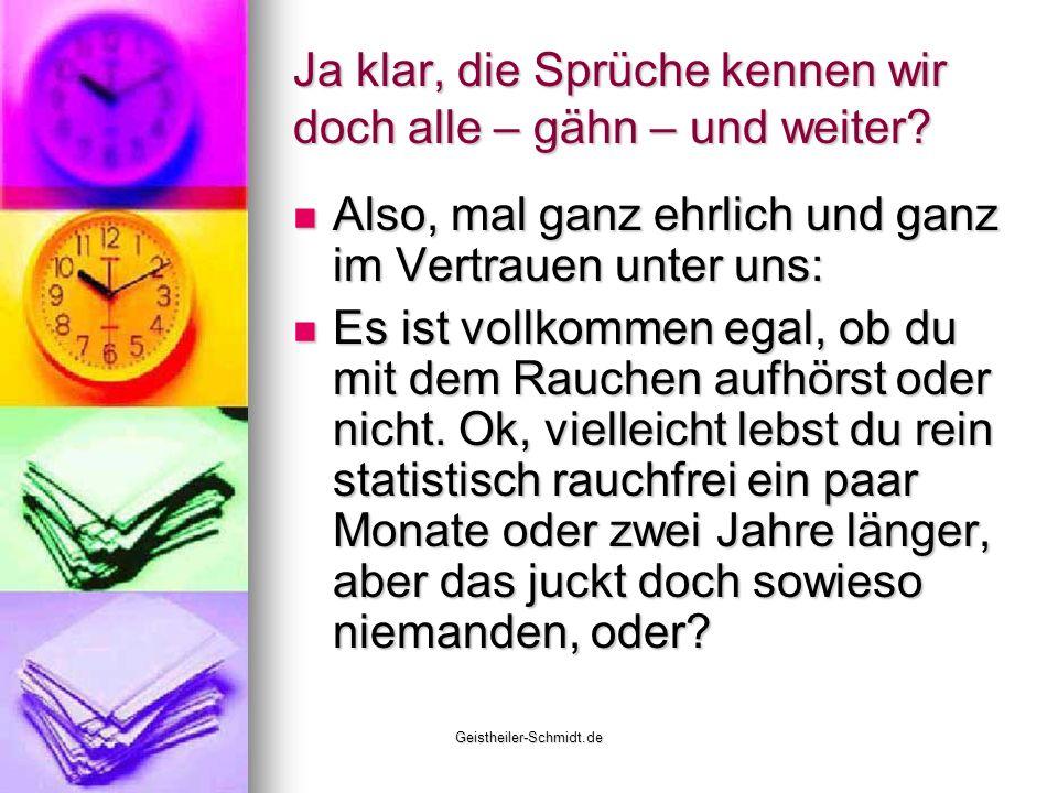 Geistheiler-Schmidt.de Ja klar, die Sprüche kennen wir doch alle – gähn – und weiter? Also, mal ganz ehrlich und ganz im Vertrauen unter uns: Also, ma