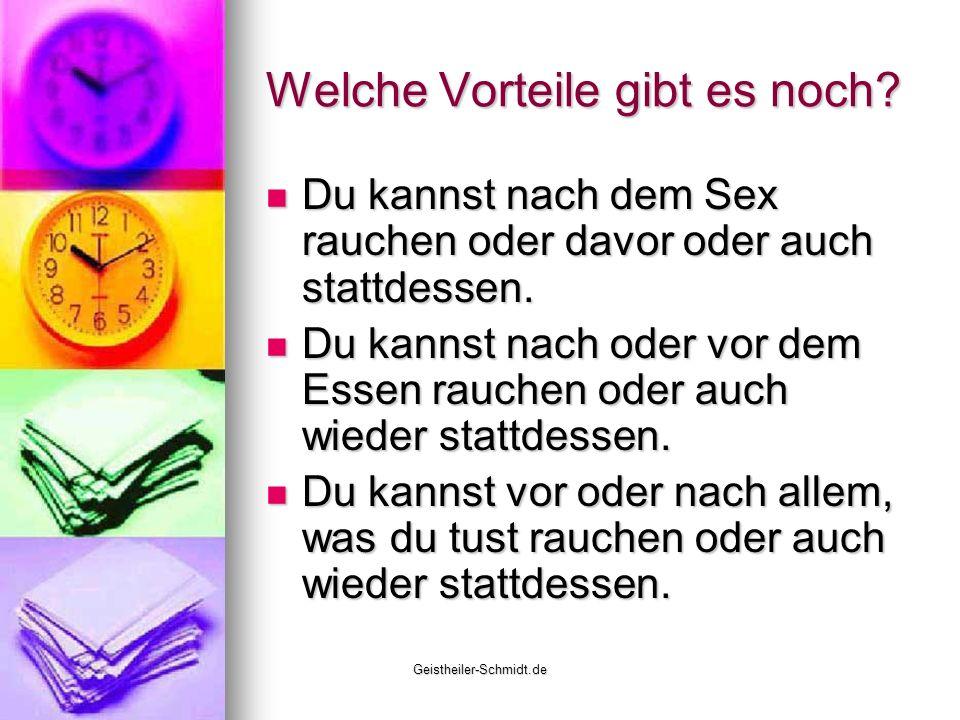 Geistheiler-Schmidt.de Welche Vorteile gibt es noch? Du kannst nach dem Sex rauchen oder davor oder auch stattdessen. Du kannst nach dem Sex rauchen o