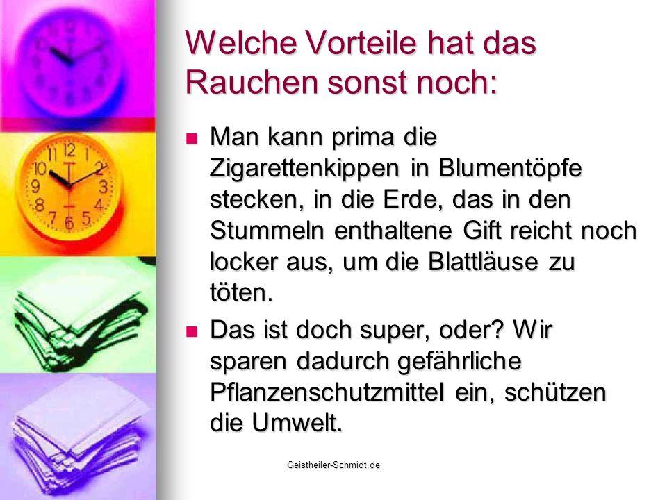 Geistheiler-Schmidt.de Welche Vorteile hat das Rauchen sonst noch: Man kann prima die Zigarettenkippen in Blumentöpfe stecken, in die Erde, das in den